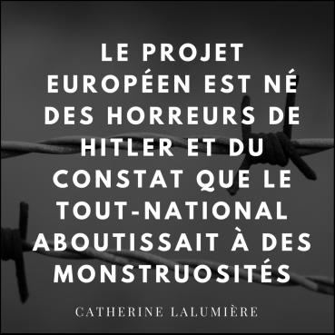 le projet européen est né des horreurs de Hitler et du constat que le tout-national aboutissait à des monstruosités