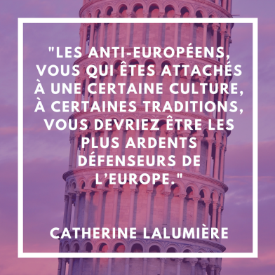 Les anti-européens, vous qui êtes attachés à une certaine culture, à certaines traditions, vous devriez être les plus ardents défenseurs de l_Europe.